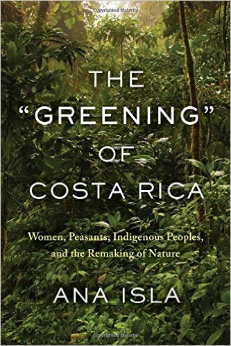 "The ""Greening"" of Costa Rica: Women, Peasants, Indigenous Peoples, and the Remaking of Nature"