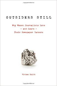 Outsiders Still: Why Women Journalists Love - And Leave - Their Newspaper Careers