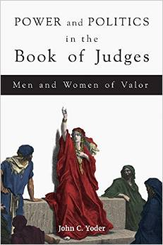 Power and Politics in the Book of Judges Men and Women of Valor