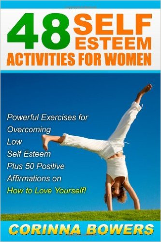 48 Self Esteem Activities for Women: Powerful Exercises for Overcoming Low Self Esteem Plus 50 Positive Affirmations on How to Love Yourself!