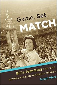 Game, Set, Match: Billie Jean King and the Revolution in Women S Sports