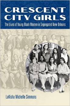 Crescent City Girls: The Lives of Young Black Women in Segregated New Orleans