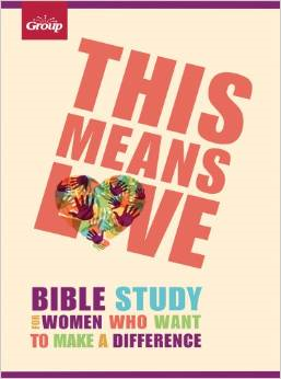 This Means Love: Bible Study for Women Who Want to Make a Difference