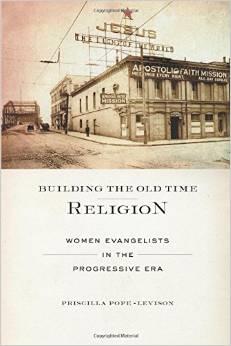 Building the Old Time Religion: Women Evangelists in the Progressive Era