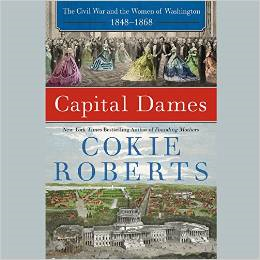 Capital Dames: The Civil War and the Women of Washington, 1848 1868