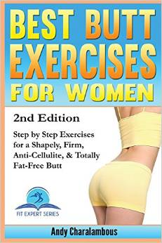Best Butt Exercises for Women: Step by Step Exercises for a Shapely, Anti-Cellulite, Firm & Fat-Free Butt