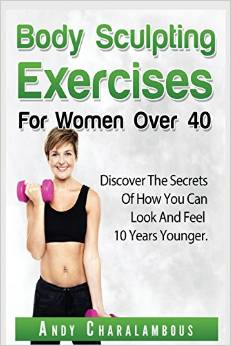 Body Sculpting Exercises for Women Over 40: Look and Feel 10 Years Younger