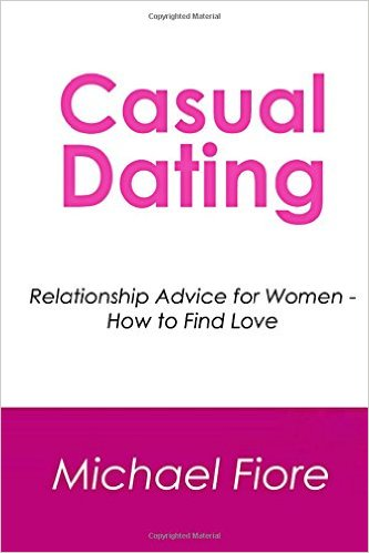 Casual Dating: Relationship Advice for Women - How to Find Love
