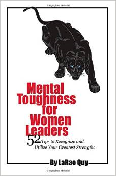 Mental Toughness for Women Leaders: 52 Tips to Recognize and Utilize Your Greatest Strengths