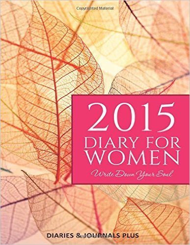 2015 Diary for Women: Write Down Your Soul: (Dear Diary, Notebook)