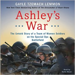Ashley S War: The Untold Story of a Team of Women Soldiers on the Special Ops Battlefield