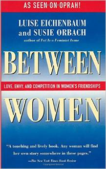 Between Women: Love, Envy, and Competition in Women's Friendships
