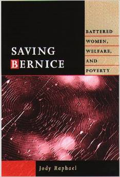 Saving Bernice: Battered Women, Welfare, and Poverty