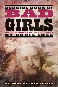 Bedside Book of Bad Girls: Outlaw Women of the Midwest