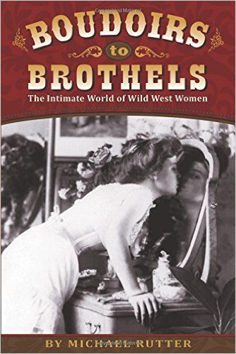 Boudoirs to Brothels: The Intimate World of Wild West Women
