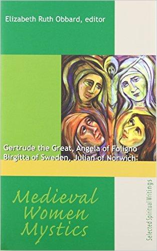 Medieval Women Mystics: Gertrude the Great, Angela of Foligno, Birgitta of Sweden, Julian of Norwich