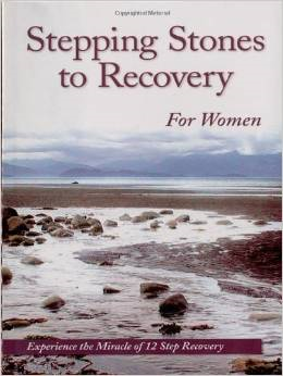 Stepping Stones to Recovery for Women: Experience the Miracle of 12 Step Recovery