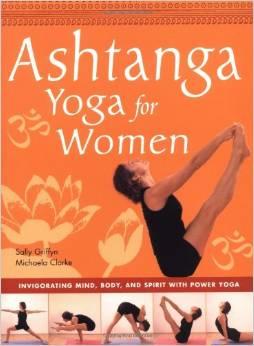 Ashtanga Yoga for Women: Invigorating Mind, Body, and Spirit with Power Yoga