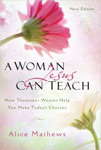 A Woman Jesus Can Teach: New Testament Women Help You Make Today's Choices